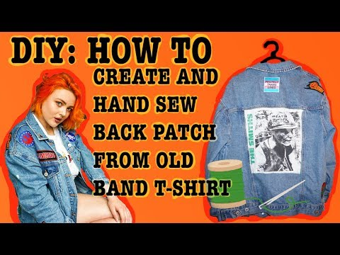 DIY: HOW TO CREATE AND HAND SEW BACK PATCH FROM OLD BAND T-SHIRT