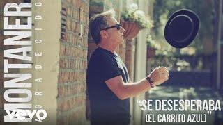 Ricardo Montaner - Se Desesperaba (El Carrito Azul) (Audio)