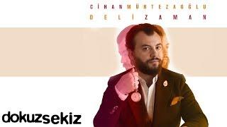 Cihan Mürtezaoğlu - Deli Zaman (Full Albüm)