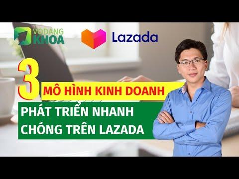 3 Mô hình kinh doanh phải biết khi bán hàng trên Lazada   Võ Đăng Khoa