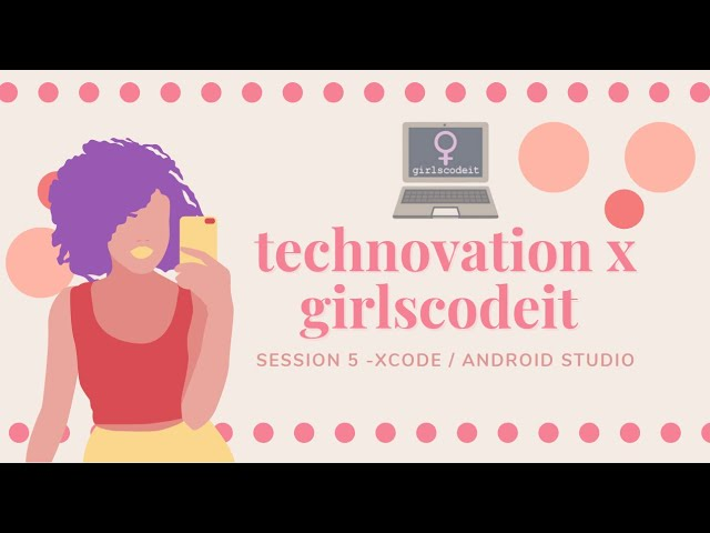 Technovation Session 5: Widgets in Xcode/Android Studio
