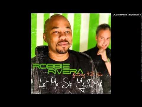 Robbie Rivera feat. Fast Eddie - Let Me Sip My Drink (DJ Chuck