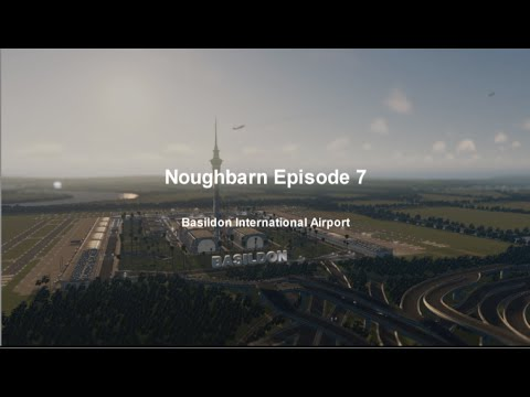 "Cities Skylines - Noughbarn - (Episode 7) ""Basildon International Airport"""