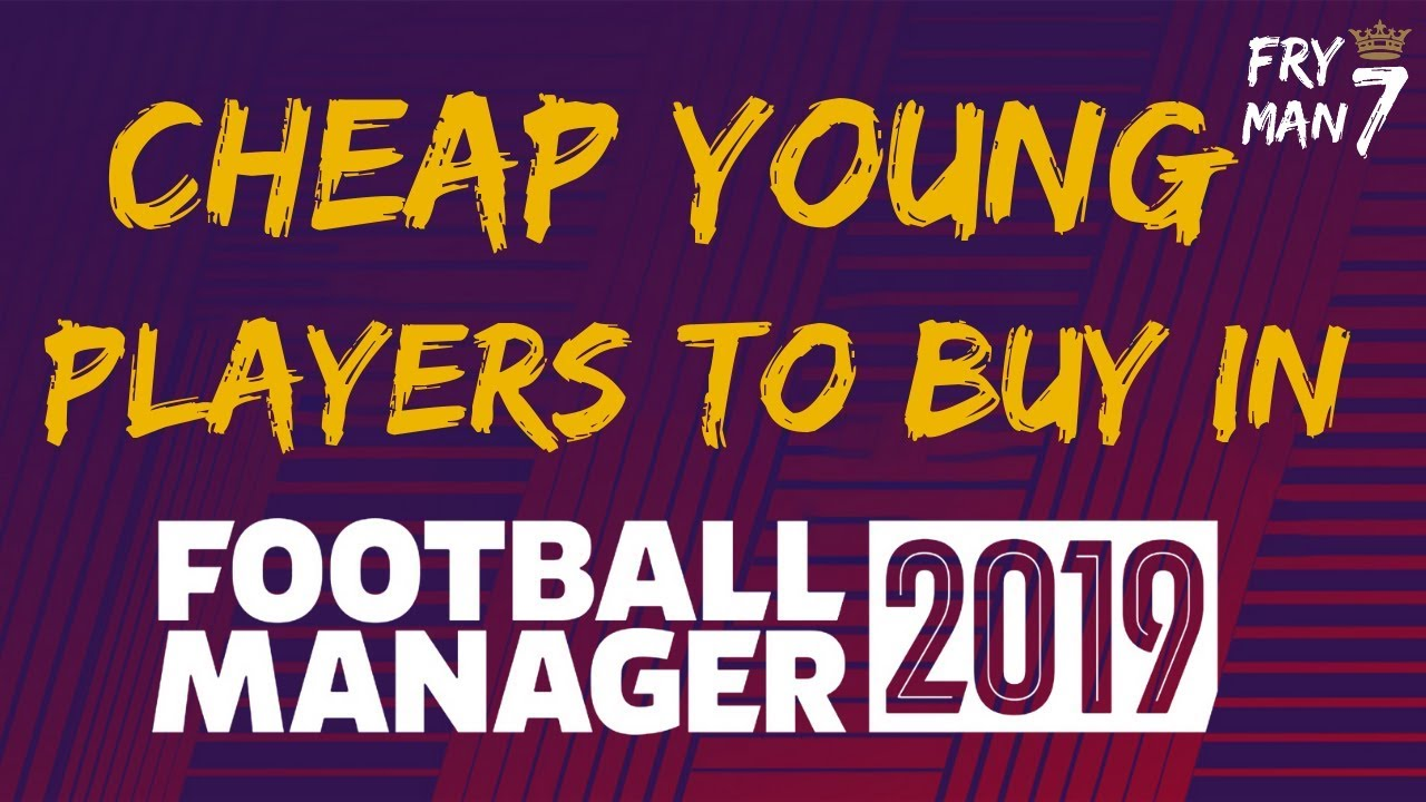 FM19 | Cheap Players to buy in Football Manager 2019 | Under 23