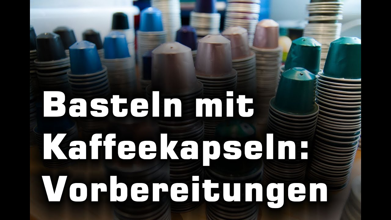 Basteln Mit Kaffeekapseln Die Vorbereitungen Youtube