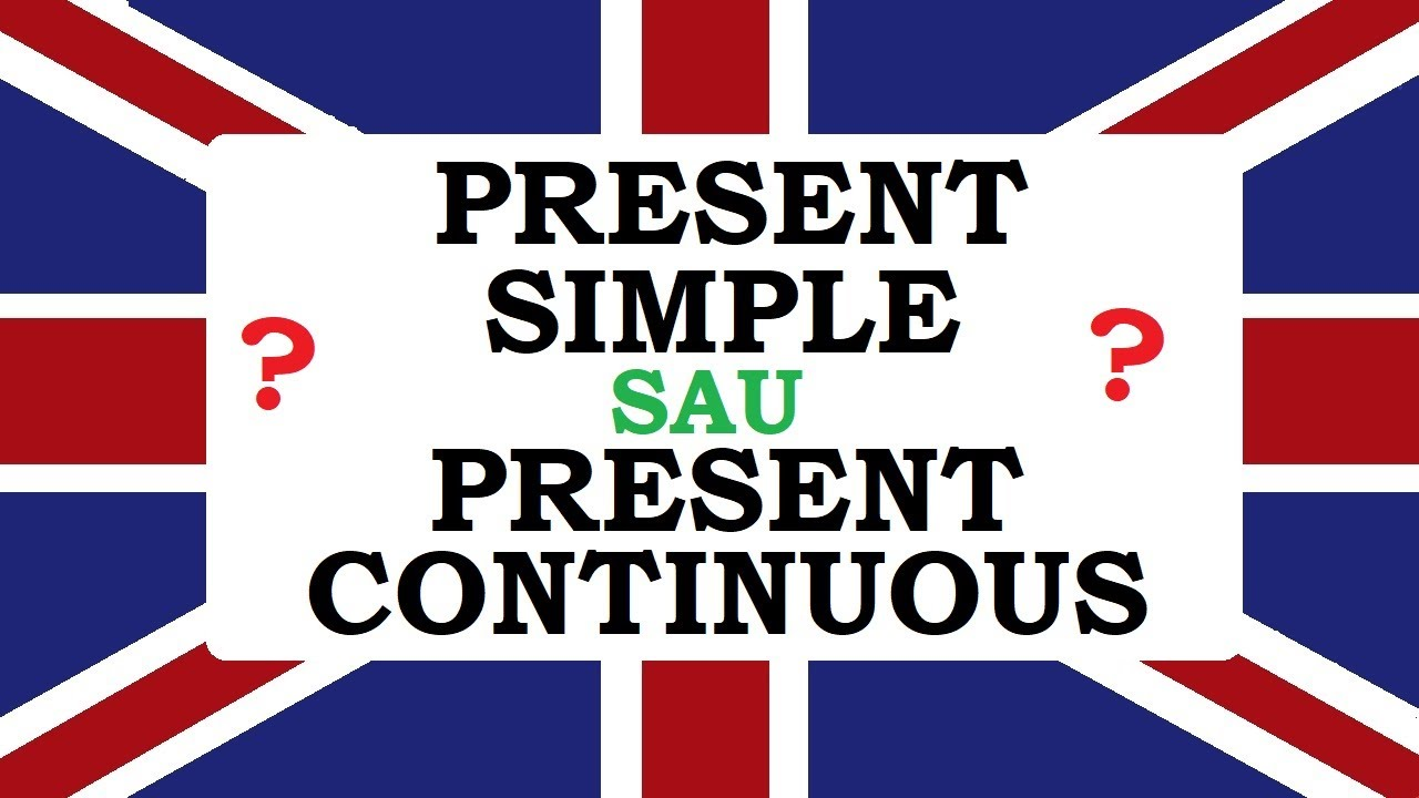 Invata engleza   Present simple sau Present continuous?   Diferente
