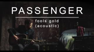 [3.09 MB] Passenger | Fools Gold (Acoustic) (Official Album Audio)