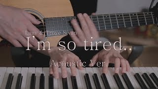 Lauv & Troye Sivan - i'm so tired... (Acoustic Cover)
