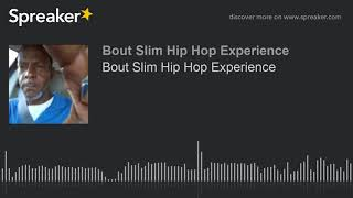 Bout Slim Hip Hop Experience (part 1 of 5)