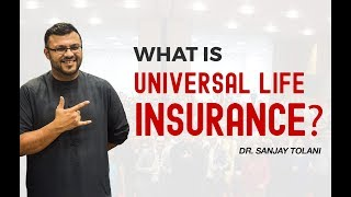 What Is Universal Life Insurance? | Why Buy Life Insurance? | Dr Sanjay Tolani