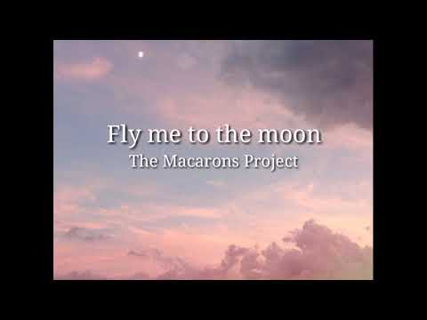 Fly Me To The Moon Cover By The Macarons Project | Lyrics