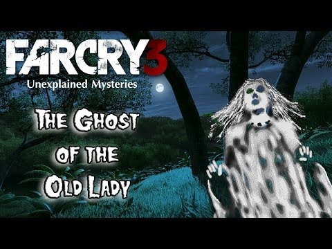 Far Cry 3 - Unexplained Mysteries Episode 2: The Ghost of the Old Lady |