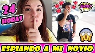 24 HORAS ESPIANDO A MI NOVIO 😱 DESCUBRO SU SECRETO !!!