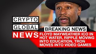 Floyd Mayweather ICO in hot water, Ripple moving into education, Tron moves into video games