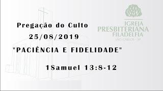 pregação (Paciência e fidelidade) 25/08/2019