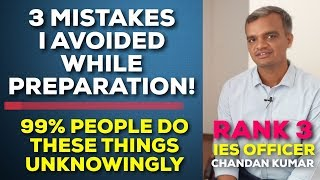 I Avoided These 3 Mistakes Which My Friends Did | UPSC AIR 3 IES CHANDAN KUMAR - IES SAGAR DODEJA