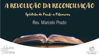 A REVOLUÇÃO DA RECONCILIAÇÃO (ESPECIAL DE ANIVERSÁRIO) I Rev. Marcelo Prado