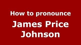 How to pronounce James Price Johnson (American English/US) - PronounceNames.com