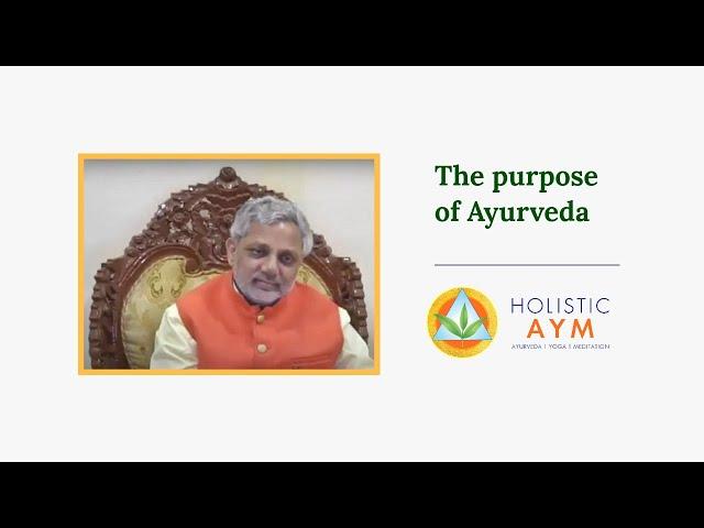 The purpose of Ayurveda