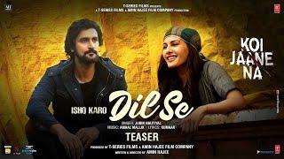 Ishq Karo Dil Se Teaser | Koi Jaane Na | Jubin Nautiyal | Amaal Mallik | Kunaal Kapoor | Kumaar