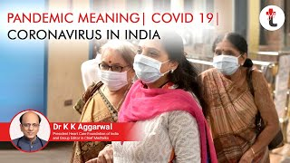 Pandemic Meaning COVID 19 coronavirus in India || Why Covid-19 Is A Disease Of Pandemic Proportions?