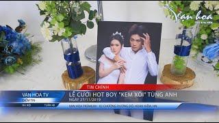 [ Bản tin Vạn Hoa số 48.19 ] Hot Boy Kem xôi TV CHÍNH THỨC KẾT HÔN