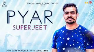 Pyar (Full Song) | Superjeet | New Punjabi Song 2018 | Latest Punjabi Song 2018 | Rock Hill Music