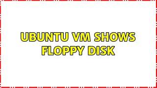 Ubuntu vm shows Floppy disk