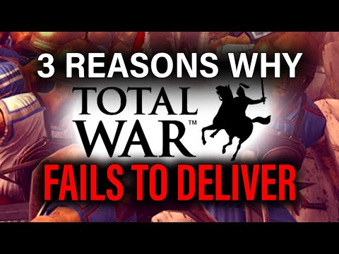 3 REASONS WHY TOTAL WAR GAMES FAIL TO DELIVER  