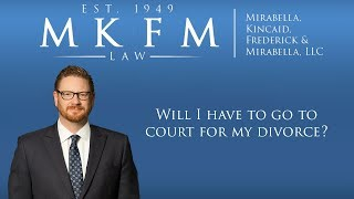 Mirabella, Kincaid, Frederick & Mirabella, LLC Video - Will I Have to Go to Court for My Divorce?