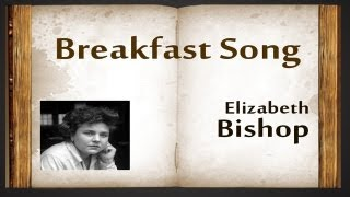 Breakfast Song by Elizabeth Bishop - Poetry Reading