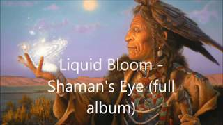 Liquid Bloom -   Shaman's Eye (full album)