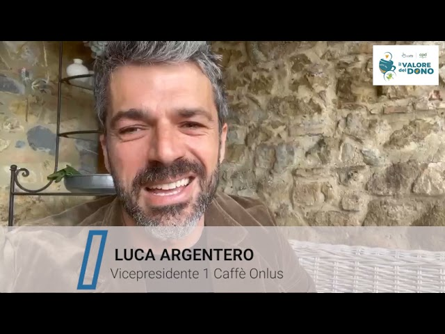 Il Valore del Dono - messaggio di Luca Argentero, vice presidente di 1 Caffè Onlus
