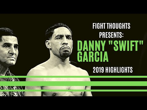 "Danny ""Swift"" Garcia 2019 Highlights"