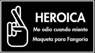 Heroica - Me odio cuando miento