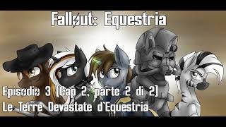 Fallout: Equestria - Ep. 3 - Cap 2: Le Terre Devastate d'Equestria (Parte 2 di 2) - Audiolibro ita