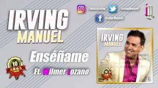 ENSEÑAME - IRVING MANUEL Ft. WILMER LOZANO ((TRACK OFICIAL))
