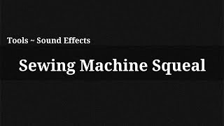 Sewing Machine Squeal / Sound Effect(, 2014-12-13T15:56:31.000Z)