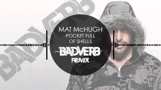 Mat McHugh - Pocket Full of Shells (Badverb Remix)