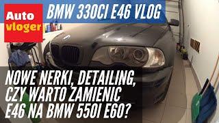 BMW 330Ci E46 Vlog - przesiadka na 550i E60, detailing, wieś tuning