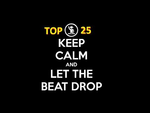 TOP 25 ELECTRO HOUSE BEAT DROPS