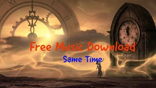 Free Music Download :  Same Time (Youtube Audio Library Music)
