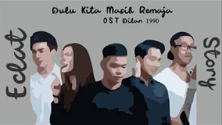 Dulu Kita Masih Remaja (OST. Dilan 1990) - Eclat (Cover Lirik)