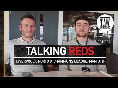Talking Reds: Liverpool 0 FC Porto 0, Champions League, Manchester United