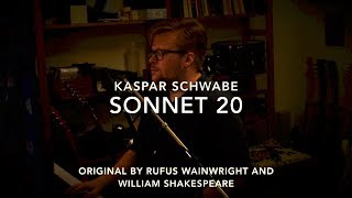 Kaspar Schwabe - Sonnet 20 (Rufus Wainwright and William Shakespeare Cover)