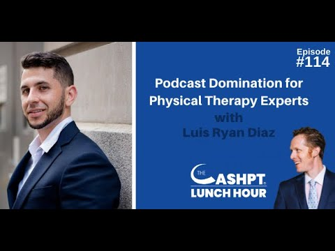 Podcast Domination for Physical Therapy Experts with Luis Ryan Diaz | CashPT Lunch Hour #114
