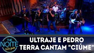 Ultraje a Rigor e Pedro Terra cantam Ciúme | The Noite (03/09/18)