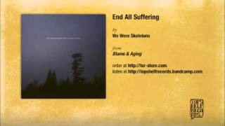 We Were Skeletons - End All Suffering