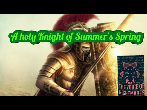 A holy Knight of Summer's Spring (by The Voice of Nightmares) Original Nightmares, Creepypasta poems