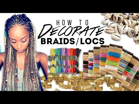 HOW TO DECORATE BRAIDS/LOCS